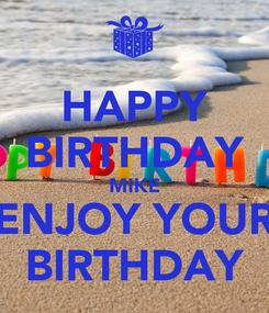 Poster: HAPPY BIRTHDAY MIKE ENJOY YOUR BIRTHDAY