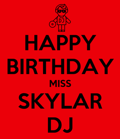 Poster: HAPPY BIRTHDAY MISS SKYLAR DJ