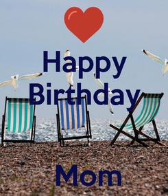 Poster: Happy Birthday      Mom