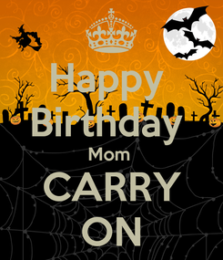 Poster: Happy  Birthday  Mom  CARRY ON