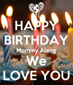 Poster: HAPPY BIRTHDAY Mommy Aleng We LOVE YOU