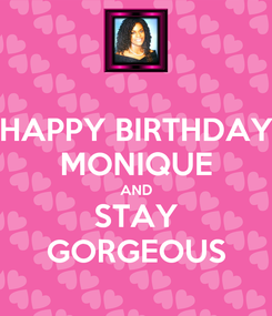 Poster: HAPPY BIRTHDAY MONIQUE AND STAY GORGEOUS