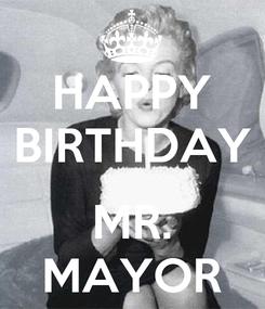 Poster: HAPPY BIRTHDAY  MR. MAYOR