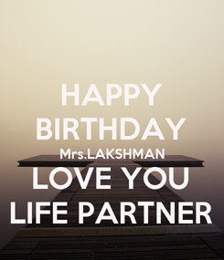 Poster: HAPPY BIRTHDAY Mrs.LAKSHMAN LOVE YOU LIFE PARTNER