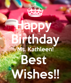 Poster: Happy  Birthday Ms. Kathleen! Best  Wishes!!