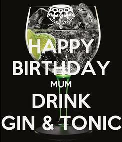 Poster: HAPPY BIRTHDAY MUM DRINK GIN & TONIC