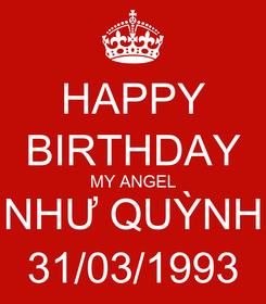 Poster: HAPPY BIRTHDAY MY ANGEL NHƯ QUỲNH 31/03/1993