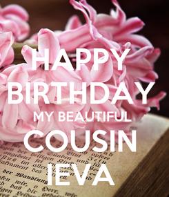 Poster: HAPPY  BIRTHDAY  MY BEAUTIFUL  COUSIN  IEVA