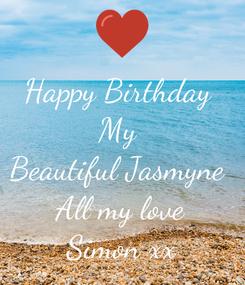 Poster: Happy Birthday  My  Beautiful Jasmyne  All my love Simon xx