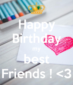 Poster: Happy Birthday my best Friends ! <3