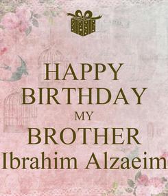 Poster: HAPPY BIRTHDAY MY BROTHER Ibrahim Alzaeim