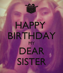 Poster: HAPPY  BIRTHDAY MY DEAR SISTER