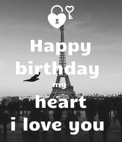 Poster: Happy birthday  my  heart i love you