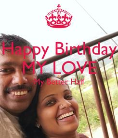 Poster: Happy Birthday MY LOVE My Better Half