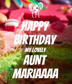 Poster: HAPPY  BIRTHDAY  MY LOVELY  AUNT  MARIAAAA