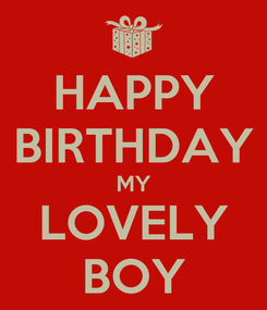 Poster: HAPPY BIRTHDAY MY LOVELY BOY