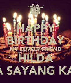 Poster: HAPPY BIRTHDAY MY LOVELY FRIEND HILDA KITA SAYANG KAMU