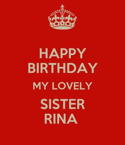 Poster: HAPPY BIRTHDAY MY LOVELY SISTER RINA