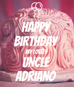 Poster: HAPPY  BIRTHDAY  MY LOVELY  UNCLE  ADRIANO