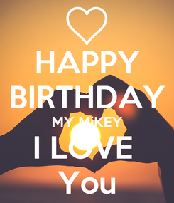 Poster: HAPPY BIRTHDAY MY MiKEY I LOVE  You