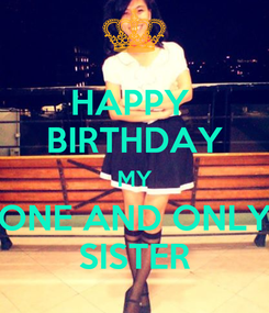 Poster: HAPPY  BIRTHDAY MY ONE AND ONLY SISTER
