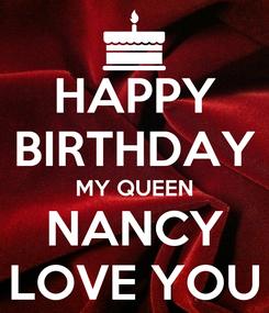 Poster: HAPPY BIRTHDAY MY QUEEN NANCY LOVE YOU