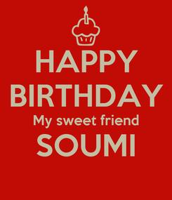 Poster: HAPPY BIRTHDAY My sweet friend SOUMI