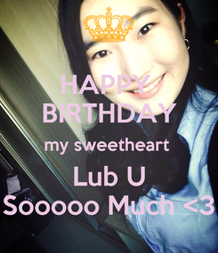 Poster: HAPPY  BIRTHDAY my sweetheart  Lub U Sooooo Much <3