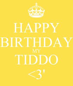 Poster: HAPPY BIRTHDAY MY TIDDO <3'