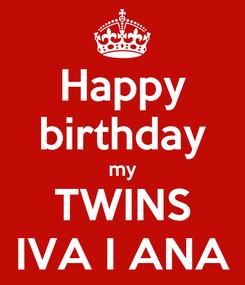 Poster: Happy birthday my TWINS IVA I ANA