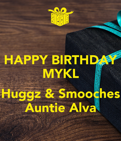 Poster: HAPPY BIRTHDAY MYKL  Huggz & Smooches Auntie Alva