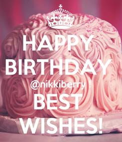 Poster: HAPPY  BIRTHDAY  @nikkiberry ! BEST  WISHES!