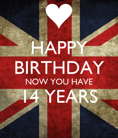 Poster: HAPPY BIRTHDAY NOW YOU HAVE 14 YEARS