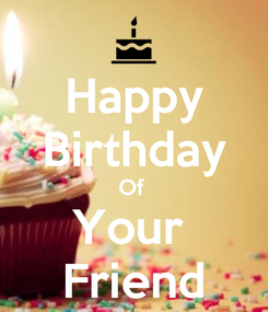 Poster: Happy Birthday Of  Your  Friend