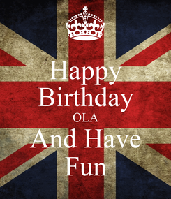 Poster: Happy Birthday OLA And Have Fun