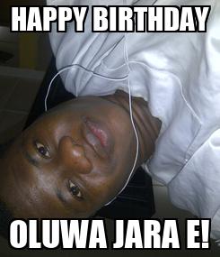 Poster: HAPPY BIRTHDAY OLUWA JARA E!