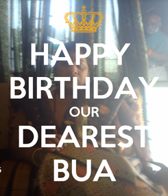 Poster: HAPPY  BIRTHDAY OUR DEAREST BUA