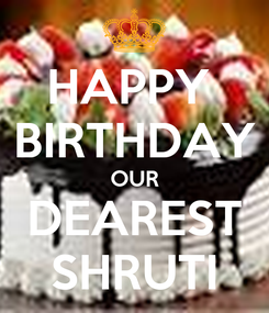 Poster: HAPPY  BIRTHDAY OUR DEAREST SHRUTI