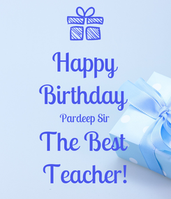 Poster: Happy Birthday  Pardeep Sir The Best  Teacher!