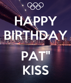 "Poster: HAPPY BIRTHDAY  PAT"" KISS"
