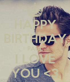 Poster: HAPPY BIRTHDAY PAUL I LOVE YOU <3