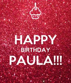 Poster:  HAPPY BIRTHDAY PAULA!!!