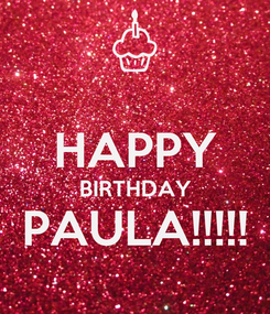 Poster:  HAPPY BIRTHDAY PAULA!!!!!
