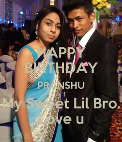 Poster: HAPPY BIRTHDAY PRANSHU My Sweet Lil Bro. Love u