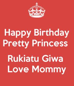 Poster: Happy Birthday Pretty Princess   Rukiatu Giwa  Love Mommy