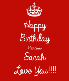 Poster: Happy  Birthday  Princess  Sarah Love You!!!!