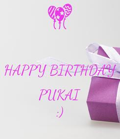 Poster:  HAPPY BIRTHDAY  PUKAI :)