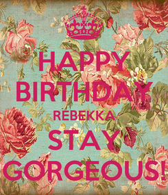 Poster: HAPPY BIRTHDAY REBEKKA STAY GORGEOUS!