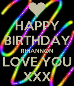 Poster: HAPPY BIRTHDAY RHIANNON LOVE YOU XXX