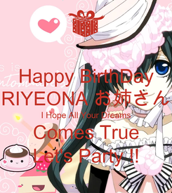 Poster: Happy BirthDay RIYEONA お姉さん I Hope All Your Dreams Comes True Let's Party !!